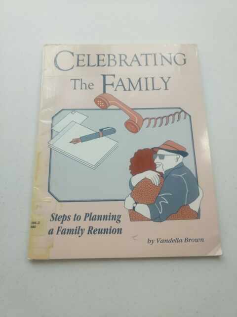 Celebrating the Family: Steps to Planning a Family Reunion by Vandella Brown