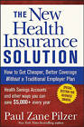 The New Health Insurance Solution: How to Get Cheaper, Better Coverage without a Traditional Employer Plan by Paul Zane Pilzer (Paperback, 2007)