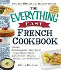 The Everything Easy French Cookbook: Includes Boeuf Bourguignon, Crepes Suzette, Croque-Monsieur Maison, Quiche Lorraine, Mousse Au Chocolat...and Hundreds More! by Cecile Delarue (Paperback, 2015)