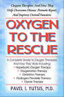 Oxygen to the Rescue: Oxygen Therapies and How They Help Overcome Disease, Promote Repair and Improve Overall Function by Pavel Yutsis (Paperback, 2003)