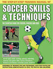 The Step-by-Step Training Manual of Soccer Skills & Techniques: Hundreds of Training Tips and Techniques, with Easy-to-Follow Instructions in Over 750 Photographs and Diagrams by Anness Publishing (Paperback, 2011)