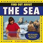 Find Out About the Sea: with 20 Projects and More Than 260 Pictures by Robin Kerrod (Hardback, 2013)