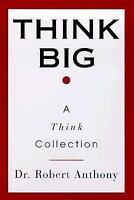 Think Big : A Think Collection by Robert Anthony (1999, Paperback)