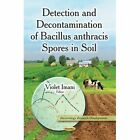 Detection and Decontamination of Bacillus Anthracis Spores in Soil by Nova Science Publishers Inc(Paperback)