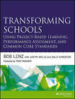 Transforming Schools Using Project-Based Learning, Performance Assessment, and Common Core Standards by Sally Kingston, Bob Lenz, Justin Wells (Paperback, 2015)