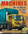 Machines Go to Work in the City by William Low (Hardback, 2012)