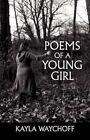 Poems of a Young Girl by Kayla Waychoff (Paperback / softback, 2012)