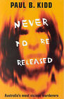 Never to be Released: Australia's Most Vicious Murderers by Paul B. Kidd (Paperback, 2001)