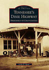 Tennessee's Dixie Highway: Springfield to Chattanooga by Leslie N Sharp (Paperback / softback, 2011)