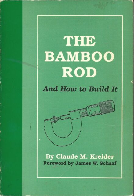 The Bamboo Rod And How to Build It by Claude M Kreider