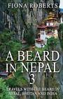 A Beard in Nepal 3 by Fiona Roberts (Paperback / softback, 2014)