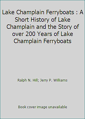 Lake Champlain Ferryboats : A Short History of Lake Champlain and the Story...