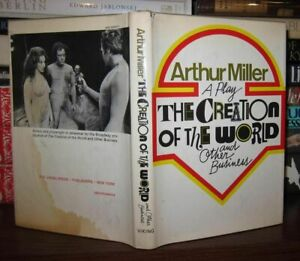 Miller, Arthur THE CREATION OF THE WORLD And Other Business 1st Edition 1st Prin