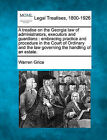 A Treatise on the Georgia Law of Administrators, Executors and Guardians: Embracing Practice and Procedure in the Court of Ordinary and the Law Governing the Handling of an Estate. by Warren Grice (Paperback / softback, 2010)