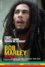 Every Little Thing Gonna Be Alright : The Bob Marley Reader by Hank Bordowitz (2004, Paperback)
