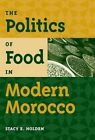 The Politics of Food in Modern Morocco by Stacy E. Holden (Paperback, 2014)