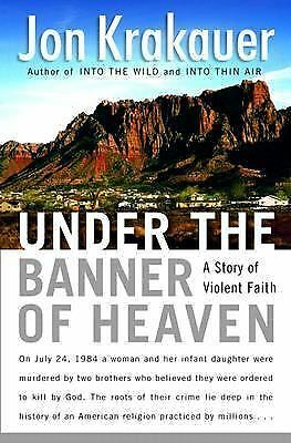 Under the Banner of Heaven: A Story of Violent Faith Krakauer, Jon Hardcover