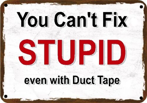 """8/""""x12/"""" Polystyrene You Can/'t Fix Stupid Even With Duct Tape NOVELTY 7/""""x10/"""""""