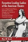Forgotten Leading Ladies of the American Theatre: Lives of Eight Female Players, Playwrights, Directors, Managers and Activists of the Eighteenth, Nineteenth and Early Twentieth Centuries by Mary M. Turner (Paperback, 2014)
