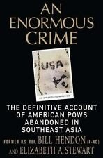 Enormous Crime : The Definitive Account of American POWs Abandoned in Southeast Asia by Elizabeth Stewart and Bill Hendon (2007, Hardcover)