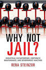 Why Not Jail?: Industrial Catastrophes, Corporate Malfeasance, and Government Inaction by Rena Steinzor (Paperback, 2014)