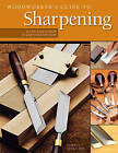 Woodworker's Guide to Sharpening: All You Need to Know to Keep Your Tools Sharp by John English (Paperback, 2008)