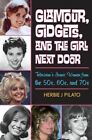 Glamour, Gidgets, and the Girl Next Door: Television's Iconic Women from the 50s, 60s, and 70s by Herbie J. Pilato (Hardback, 2014)