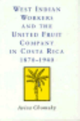 West Indian Workers and the United Fruit Company in Costa Rica 1870-1940, Chomsk