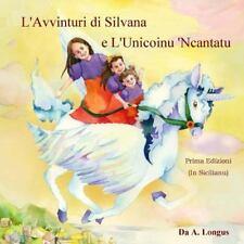 L' Avvinturi Di Silvana e L'Unicoinu 'Ncantatu (2014, Paperback, Large Type)
