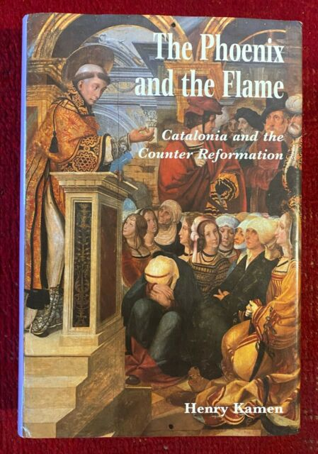 The Phoenix and the Flame : Catalonia and the Counter Reformation by Henry Kamen