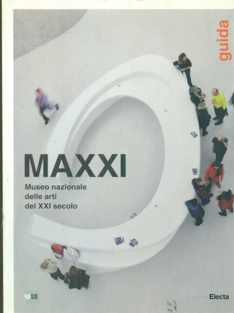 MAXXI MUSEO NAZIONALE DELLE ARTI DEL XXI SECOLO - GUIDA  AA.VV. ELECTA 2010