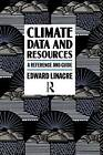 Climate Data and Resources: A Reference and Guide by Edward Linacre (Paperback, 1992)