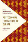 Postcolonial Transitions in Europe: Contexts, Practices and Politics by Rowman & Littlefield International (Paperback, 2015)