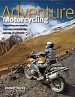 Adventure Motorcycling by Robert Wicks (Hardback, 2008)
