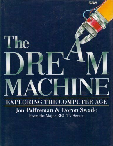 The Dream Machine: Story of the Computer,Jon Palfreman, Doron Swade