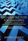 Psychometric Tests for Graduates: Gain the Confidence You Need to Excel at Graduate-level Psychometric and Management Tests by Andrea Shavick (Paperback, 2008)
