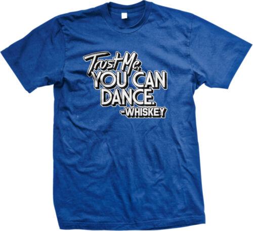 Trust Me You Can Dance Whiskey ivre Alcool Fête Talking Gaspillé ne tee-shirt Homme