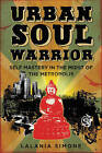 Urban Soul Warrior: Self Mastery in the Midst of the Metropolis by Lalania Simone (Paperback, 2009)
