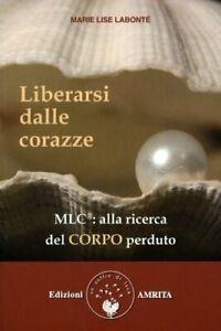 LIBRO-LIBERARSI-DALLE-CORAZZE-ALLA-RICERCA-DEL-CORPO-PERDUTO-MARIE-LISE-LABONTE-039