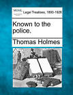 Known to the Police. by Thomas Holmes (Paperback / softback, 2010)
