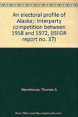 Electoral Profile of Alaska : Interparty Competition Between 1958 and -ExLibrary