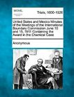 United States and Mexico Minutes of the Meetings of the International Boundary Commission June 10 and 15, 1911 Containing the Award in the Chamizal Case by Anonymous (Paperback / softback, 2012)