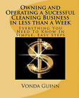 Owning and Operating a Sucessful Cleaning Business in Less Than a Week: Everything You Need to Know in Simple, Easy Steps by Vonda Guinn (Paperback / softback, 2009)