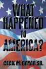 What Happened to America? by Cecil M Bryar Sr (Paperback / softback, 2013)