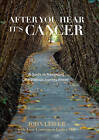 After You Hear it's Cancer: A Guide to Navigating the Difficult Journey Ahead by John Leifer (Hardback, 2015)