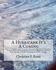 A Hurricane It's a Coming: How to Prepare and Execute Disaster Recovery, Business Continuity and Emergency Survival Plans to Ensure Your Business Stays in Business After a Storm by Christine F Roux (Paperback / softback, 2010)
