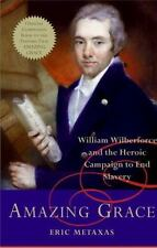 Amazing Grace : William Wilberforce and the Heroic Campaign to End Slavery by Eric Metaxas (2007, Hardcover)