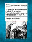 An Address Delivered Before the Law Academy of Philadelphia: At the Opening of the Session of 1826-7. by Joseph Hopkinson (Paperback / softback, 2010)