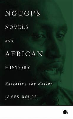 Ngugi's Novels and African History : Narrating the Nation by Ogude, James