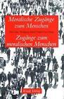 Moralische Zugänge zum Menschen - Zugänge zum moralischen Menschen (1986, Taschenbuch)